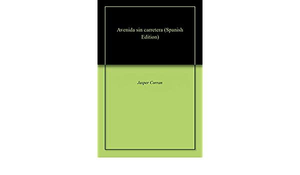 Amazon.com: Avenida sin carretera (Spanish Edition) eBook: Jasper Corran: Kindle Store