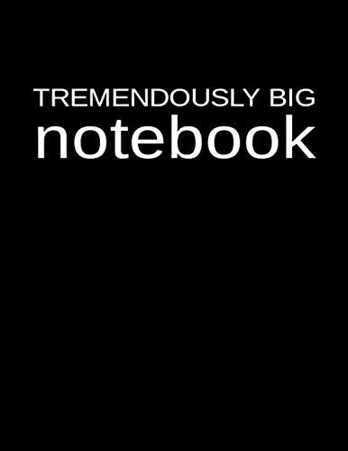 (Tremendously Big Notebook: An Extra Large 500 Page Blank Lined Journal and Diary for Business, School, Leisure and Daily Use )