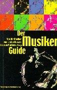 Der Musiker-Guide: Tips für Musiker vom ersten Konzert bis zum Plattenvertrag