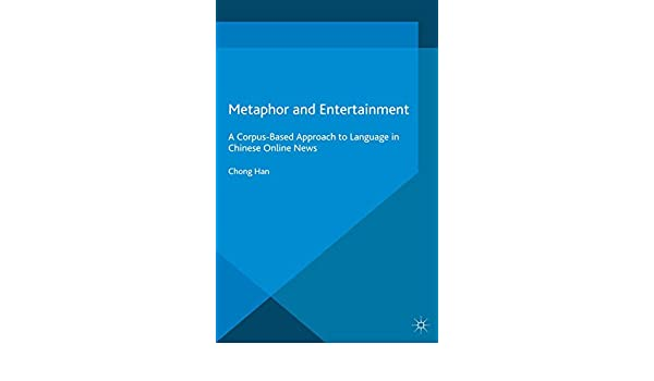 Metaphor and Entertainment: A Corpus-Based Approach to Language in Chinese Online News