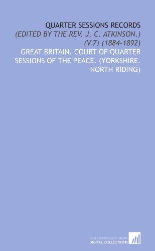 (Quarter Sessions Records: (Edited by the Rev. J. C. Atkinson.) (V.7) (1884-1892) )