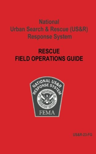 National Urban Search & Rescue (US&R) Response System Rescue Field Operations Guide (Response Guide)