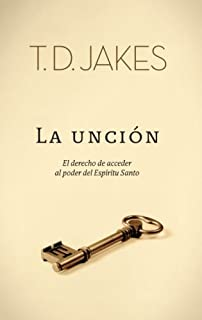 La Unción: El derecho de acceder al poder del Espíritu Santo (Spanish Edition)