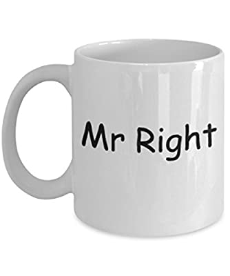 Mr Right Mug White Unique Birthday, Special Or Funny Occasion Gift. Best 11 Oz Ceramic Novelty Cup for Coffee, Tea Or Toddy