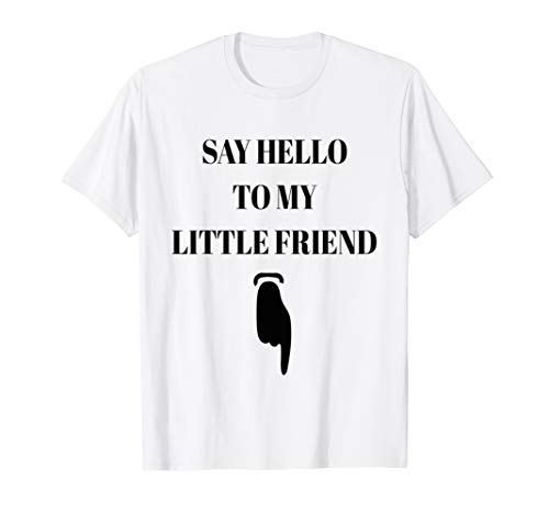 Mens SAY HELLO TO MY LITTLE FRIEND FUNNY SLOGAN T-SHIRT