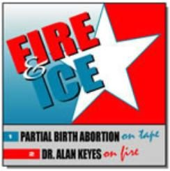 Fire & Ice Partial Birth Abortion Caught On Tape & Dr. Alan Keyes
