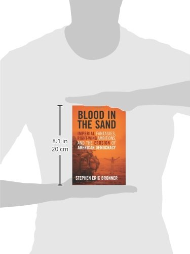 Blood in the Sand: Imperial Fantasies, Right-Wing Ambitions, and the Erosion of American Democracy
