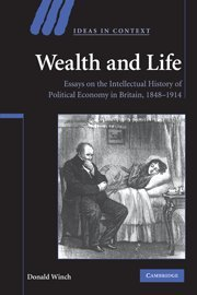 Wealth and Life: Essays on the Intellectual History of Political Economy in Britain, 1848-1914 (Ideas in Context)