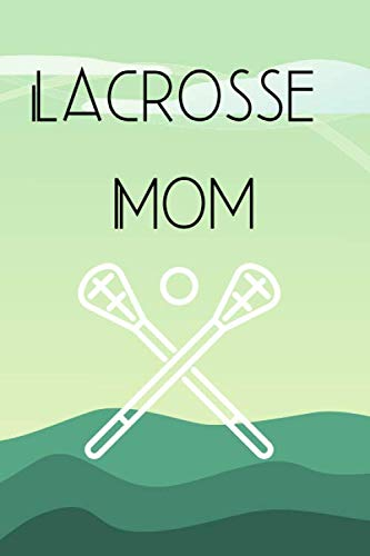 Lacrosse Mom: A notebook for the busy Lacrosse Mom. Keep track of scores, players, plays, and a log of matches. por Annie Tryon