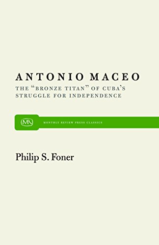 """Antonio Maceo: The """"Bronze Titan"""" of Cuba's Struggle for Independence (Monthly Review Press Classic Titles)"""