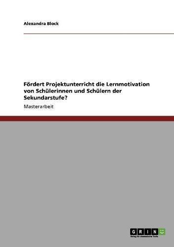 Fördert Projektunterricht die Lernmotivation von Schülerinnen und Schülern der Sekundarstufe? (German Edition)