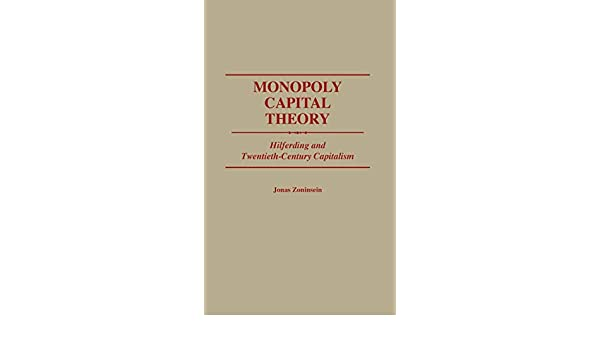 Monopoly Capital Theory: Hilferding and Twentieth-Century Capitalism: 115 Contributions in Economics & Economic History: Amazon.es: Zoninsein, Jonas: Libros en idiomas extranjeros