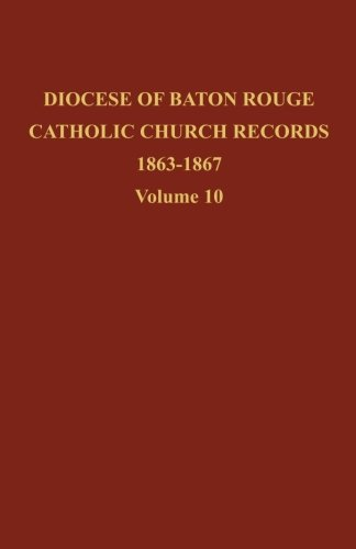 - Diocese of Baton Rouge Catholic Church Records: Volume 10 1863-1867