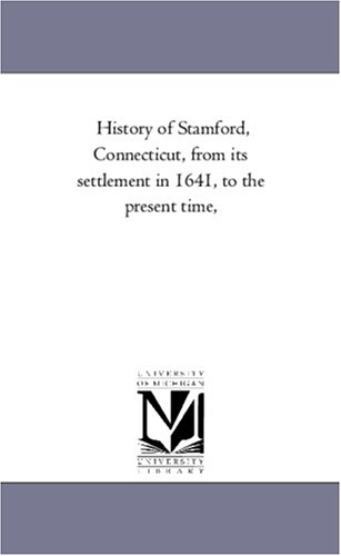 History of Stamford, Connecticut, from its settlement in 1641, to the present time,
