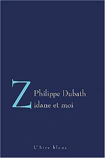 Zidane et moi : lettre d'un footballeur à sa femme, Dubath, Philippe