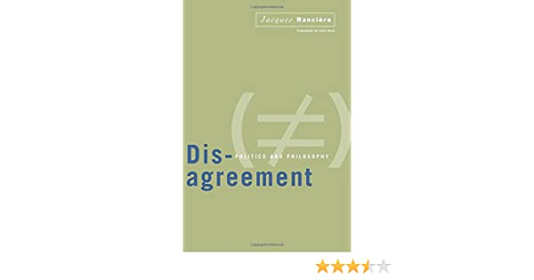 Disagreement Politics And Philosophy Jacques Ranciere Julie Rose