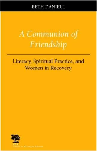 A Communion of Friendship: Literacy, Spiritual Practice, and Women in Recovery (Studies in Writing and Rhetoric) by Brand: Southern Illinois University Press