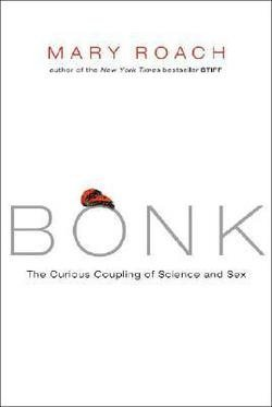 Mary Roach: Bonk : The Curious Coupling of Science and Sex (Hardcover); 2008 Edition