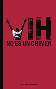 """VIH No Es Un Crimen Journal Notebook: Spanish HIV is Not a Crime Book, 100 Lined Pages + 8 Blank (54 Sheets), 5""""x8"""" (HIV Stigma Awareness) (Volume 9)"""