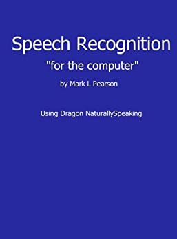 Speech Recognition for the Computer using Dragon ...