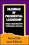Dilemmas of Presidential Leadership : From Washington Through Lincoln, Wildavsky, Aaron and Ellis, Richard, 0887382215