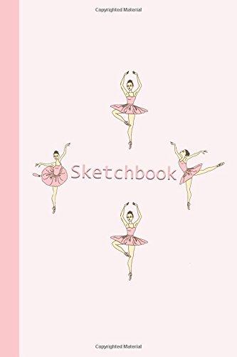 Sketchbook: Ballerinas (Pink) 6x9 - BLANK JOURNAL NO LINES - unlined, unruled pages (Journals for Children Sketchbook Series)