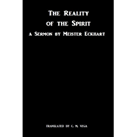 The Reality of the Spirit: A Sermon of Meister Eckhart