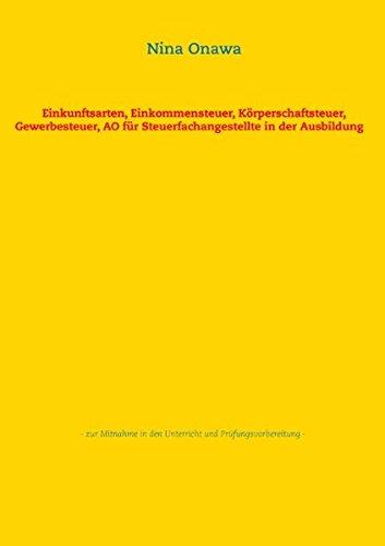 Einkunftsarten, Einkommensteuer, Körperschaftsteuer, Gewerbesteuer, AO für Steuerfachangestellte in der Ausbildung: - zur Mitnahme in den Unterricht und Prüfungsvorbereitung - Taschenbuch – 21. Juni 2016 Nina Onawa Körperschaftsteuer Books on Demand 374122