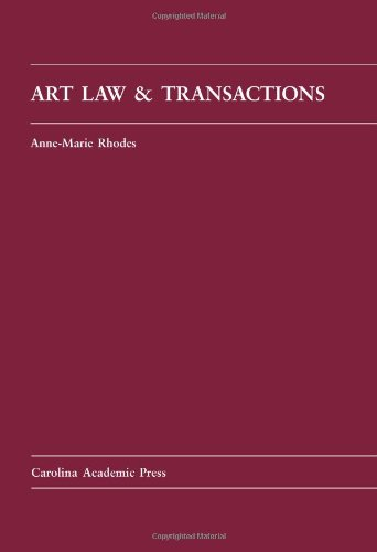 Art Law and Transactions (Carolina Academic Press Law Casebook Series)