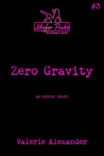 Zero Gravity: An Erotic Short (Mofo Shorts Book 3)