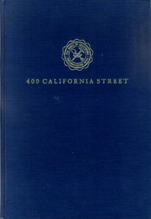 400 California Street   The Story Of The Bank Of California  National Association  And Its First 100 Years In The Financial Development Of The Pacific Coast