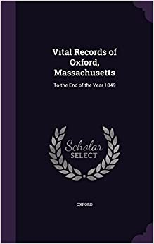 Book Vital Records of Oxford, Massachusetts: To the End of the Year 1849