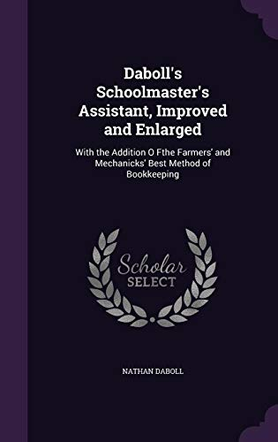(Daboll's Schoolmaster's Assistant, Improved and Enlarged: With the Addition O Fthe Farmers' and Mechanicks' Best Method of Bookkeeping)