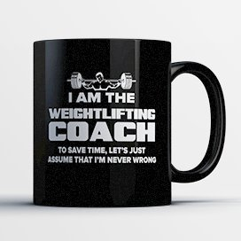Weightlifting Coach Coffee Mug - Weightlifting Coach Is Never Wrong - Funny 11 oz Black Ceramic Tea Cup - Humorous and Cute Weightlifting Coach Gifts with Coach (Good Fat Guy Costumes)