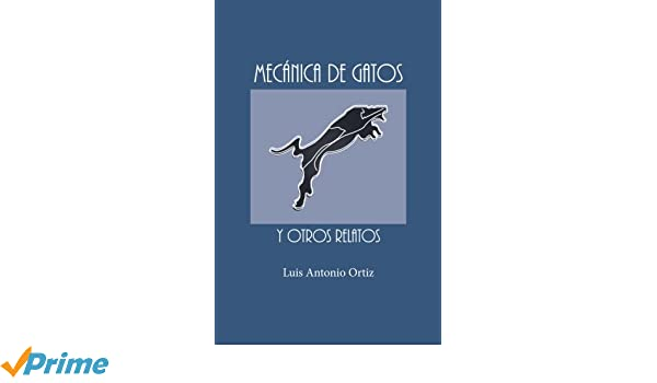 Mecánica de Gatos (Spanish Edition): Luis Antonio Ortiz: 9780996015905: Amazon.com: Books