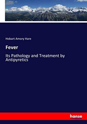Fever: Its Pathology and Treatment by Antipyretics