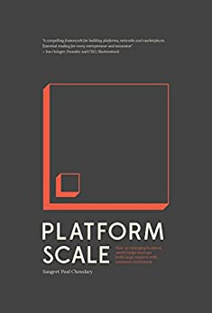 Platform Scale: How an emerging business model helps startups build large empires with minimum investment (English Edition) por [Choudary, Sangeet Paul]