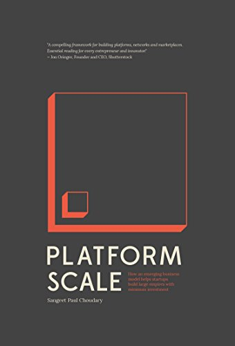 Platform Scale: How an emerging business model helps startups build large empires with minimum investment (Scales Connecting)