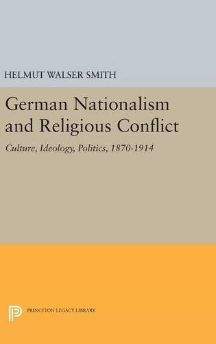 German Nationalism and Religious Conflict: Culture, Ideology, Politics, 1870-1914 (Princeton Legacy Library) PDF