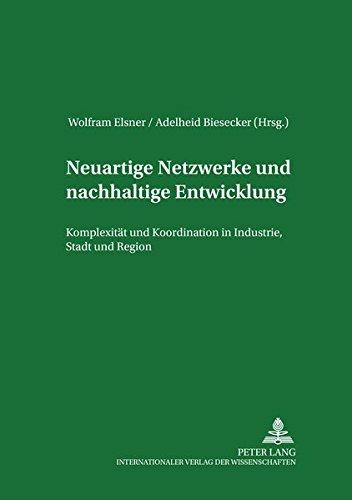 Read Online Neuartige Netzwerke und nachhaltige Entwicklung: Komplexität und Koordination in Industrie, Stadt und Region (Institutionelle und Sozial-Ökonomie / ... Socio-Economics) (English and German Edition) pdf