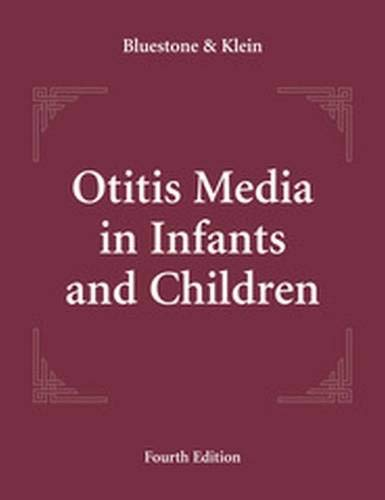 Otitis Media in Infants and Children 4/E (Otitis Media in Infants & Children (BlueStone/Klein))