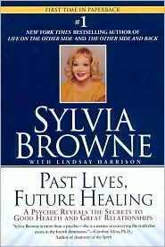 Past Lives, Future Healing: A Psychic Reveals the Secrets to Good Health and Great Relationships by Sylvia Browne, Lindsay Harrison, Lindsay Harrison (With) pdf epub