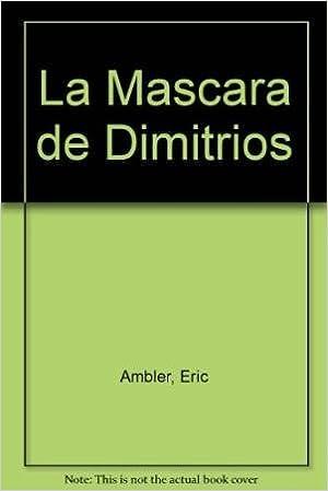 La Mascara de Dimitrios (Spanish Edition): Eric Ambler: 9789500706001: Amazon.com: Books