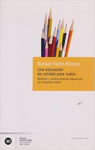 Una educación de calidad para todos: Reforma y contra-reforma educativas en la España actual: Amazon.es: Feito Alonso, Rafael, García Schnetzer, Sebastián, García Schnetzer, Alejandro: Libros