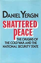 Shattered peace: The origins of the cold war and the national security state by Daniel Yergin (1977-05-03)
