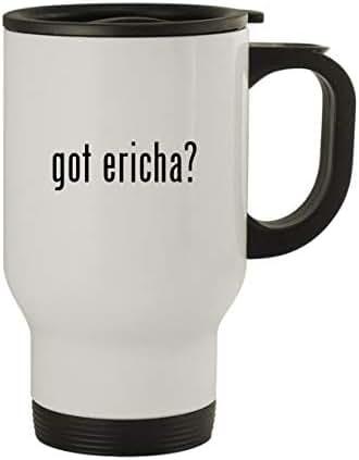 got ericha? - Stainless Steel 14oz Travel Mug, White