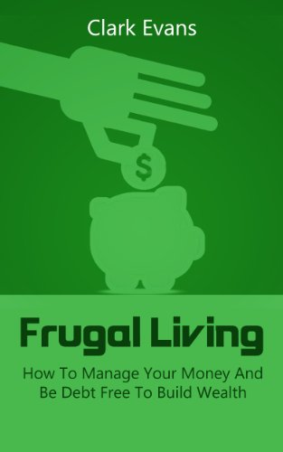 Frugal Living: How To Manage Your Money And Be Debt Free To Build Wealth (Spend Less, Save Money Book 1) by [Evans, Clark]