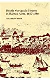 British Mercantile Houses in Buenos Aires, 1810-1880 (Harvard Studies in Business History), Vera Blinn Reber, 0674082451