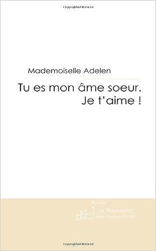Tu Es Mon âme Soeur Je Taime French Edition
