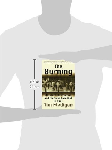 The Burning: Massacre, Destruction, and the Tulsa Race Riot of ...